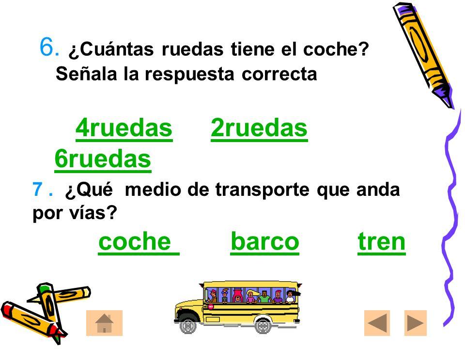 6. ¿Cuántas ruedas tiene el coche Señala la respuesta correcta