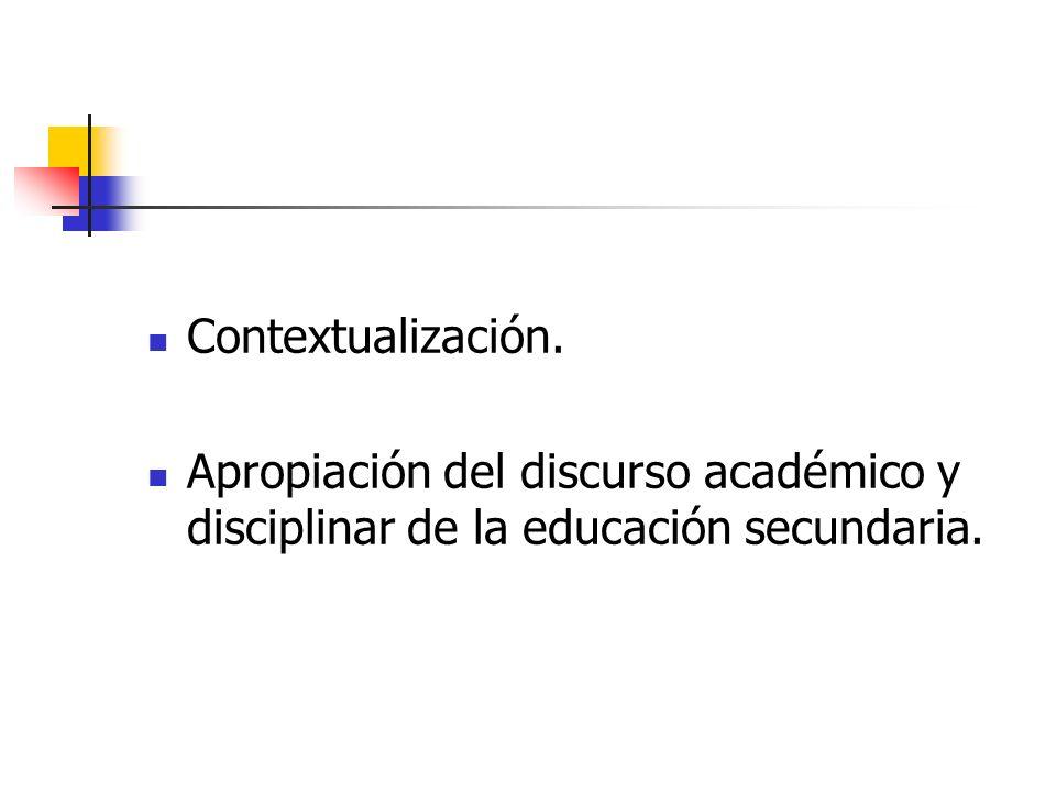 Contextualización. Apropiación del discurso académico y disciplinar de la educación secundaria.