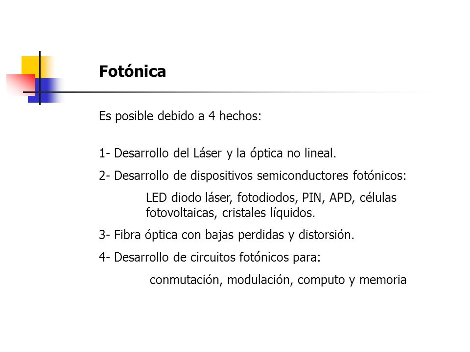 Fotónica Es posible debido a 4 hechos: