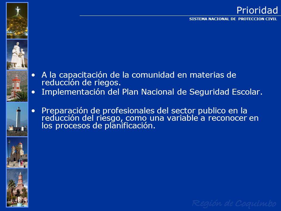 Prioridad SISTEMA NACIONAL DE PROTECCION CIVIL. A la capacitación de la comunidad en materias de reducción de riegos.