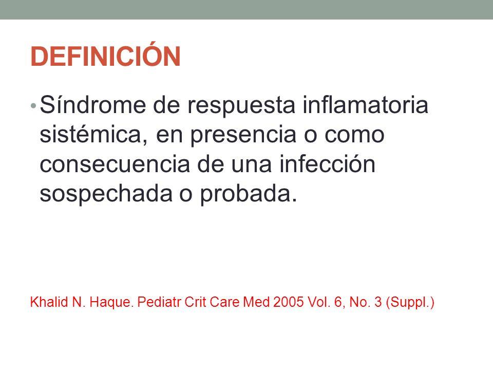 DEFINICIÓN Síndrome de respuesta inflamatoria sistémica, en presencia o como consecuencia de una infección sospechada o probada.