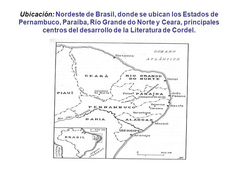 Ubicación: Nordeste de Brasil, donde se ubican los Estados de Pernambuco, Paraíba, Río Grande do Norte y Ceara, principales centros del desarrollo de la Literatura de Cordel.