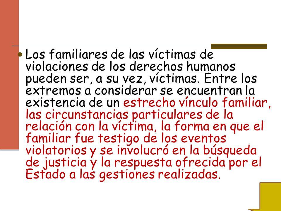 Los familiares de las víctimas de violaciones de los derechos humanos pueden ser, a su vez, víctimas.
