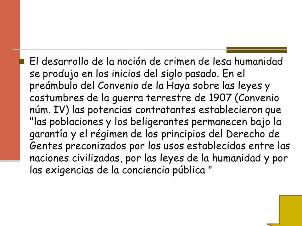 El desarrollo de la noción de crimen de lesa humanidad se produjo en los inicios del siglo pasado.