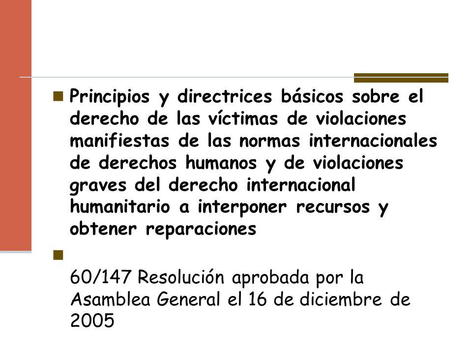Principios y directrices básicos sobre el derecho de las víctimas de violaciones manifiestas de las normas internacionales de derechos humanos y de violaciones graves del derecho internacional humanitario a interponer recursos y obtener reparaciones