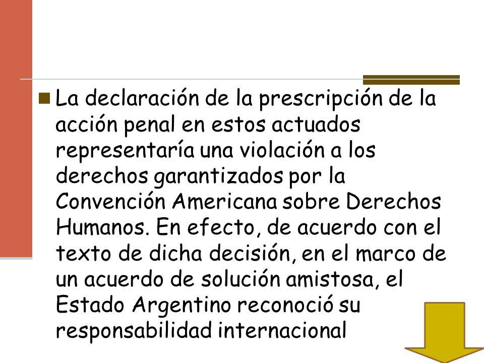 La declaración de la prescripción de la acción penal en estos actuados representaría una violación a los derechos garantizados por la Convención Americana sobre Derechos Humanos.