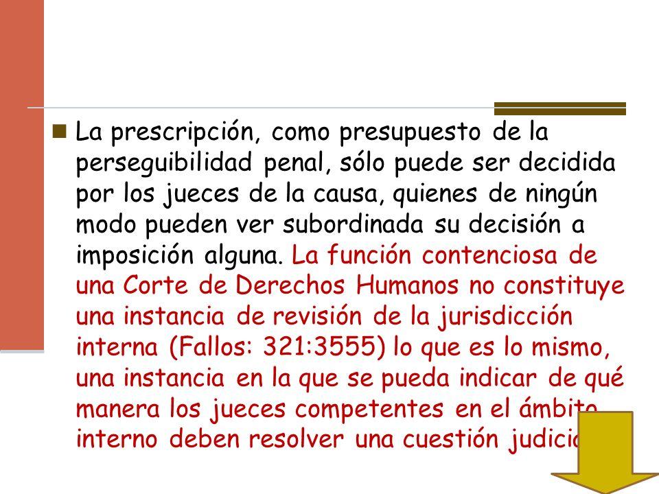 La prescripción, como presupuesto de la perseguibilidad penal, sólo puede ser decidida por los jueces de la causa, quienes de ningún modo pueden ver subordinada su decisión a imposición alguna.