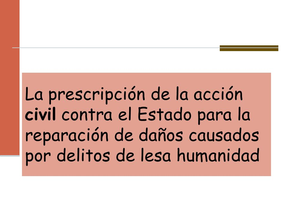La prescripción de la acción civil contra el Estado para la reparación de daños causados por delitos de lesa humanidad