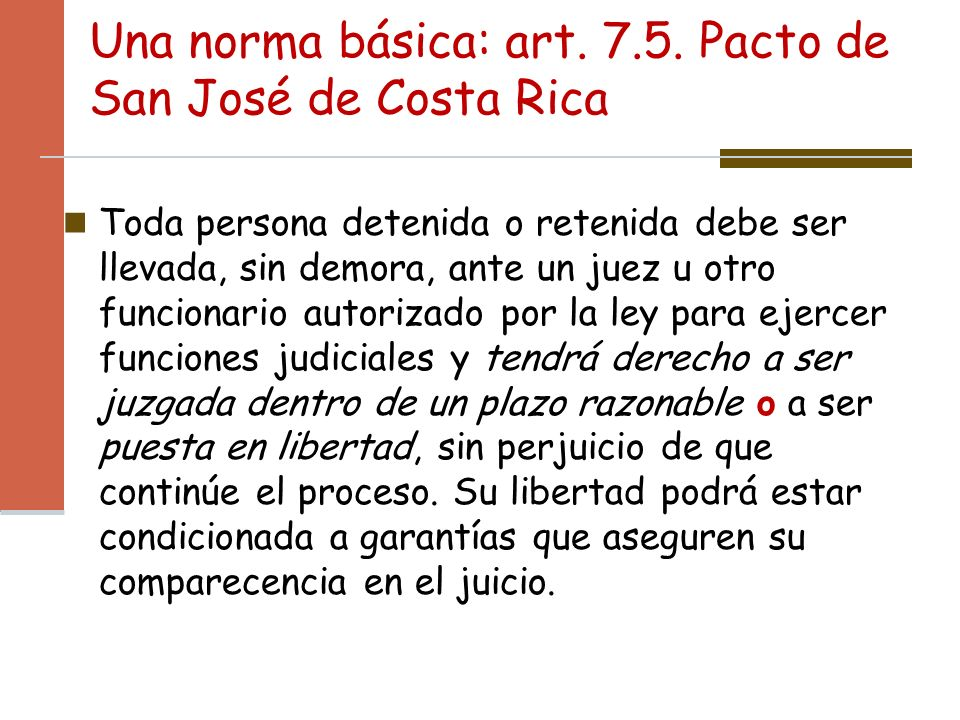 Una norma básica: art. 7.5. Pacto de San José de Costa Rica