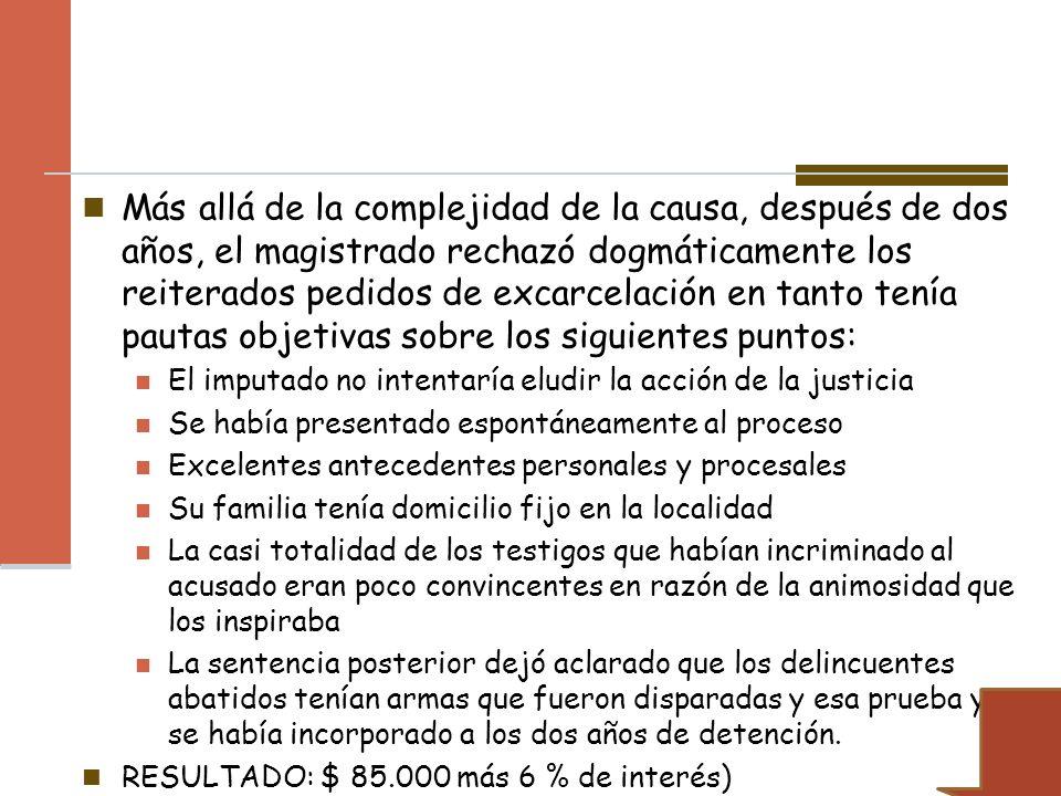 Más allá de la complejidad de la causa, después de dos años, el magistrado rechazó dogmáticamente los reiterados pedidos de excarcelación en tanto tenía pautas objetivas sobre los siguientes puntos: