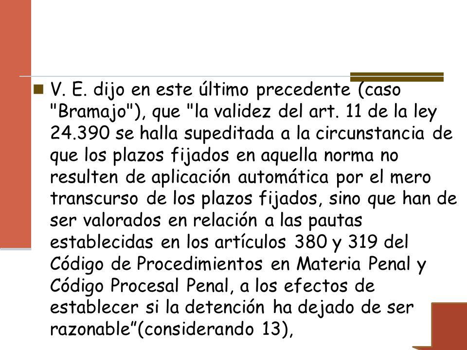 V. E. dijo en este último precedente (caso Bramajo ), que la validez del art.
