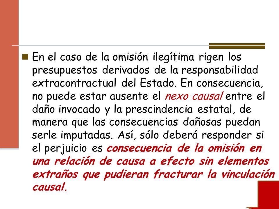 En el caso de la omisión ilegítima rigen los presupuestos derivados de la responsabilidad extracontractual del Estado.