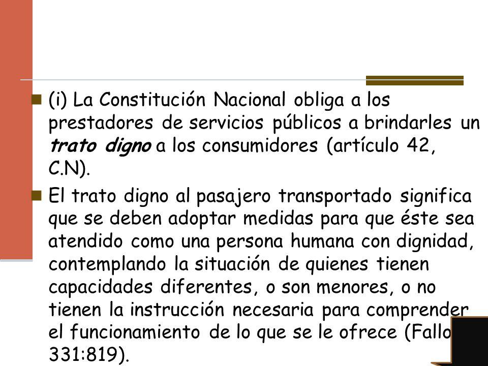 (i) La Constitución Nacional obliga a los prestadores de servicios públicos a brindarles un trato digno a los consumidores (artículo 42, C.N).