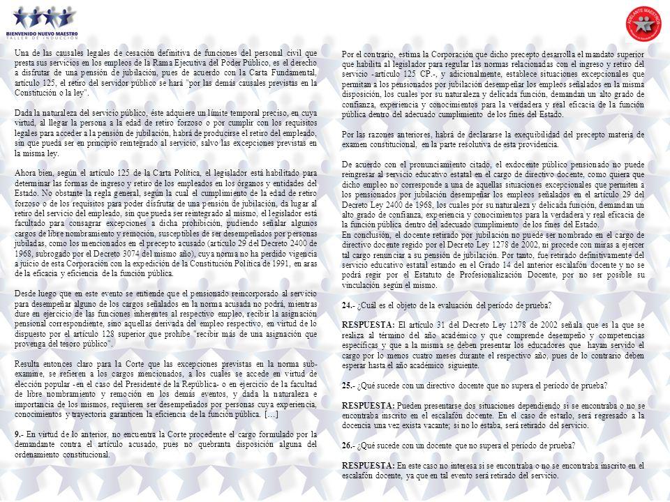 Una de las causales legales de cesación definitiva de funciones del personal civil que presta sus servicios en los empleos de la Rama Ejecutiva del Poder Público, es el derecho a disfrutar de una pensión de jubilación, pues de acuerdo con la Carta Fundamental, artículo 125, el retiro del servidor público se hará por las demás causales previstas en la Constitución o la ley .