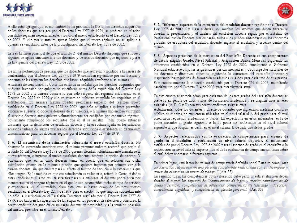 5. 7.- Diferentes aspectos de la estructura del escalafón docente regido por el Decreto Ley 1278 de 2002. Sin lugar a dudas, son muchos los aspectos que deben tratarse al abordar la presentación y el análisis del escalafón docente regido por el Estatuto de Profesionalización Docente. Sin embargo, todos ellos pueden sintetizarse en los conceptos globales de estructura del escalafón docente, ingreso al escalafón y ascenso dentro del mismo.
