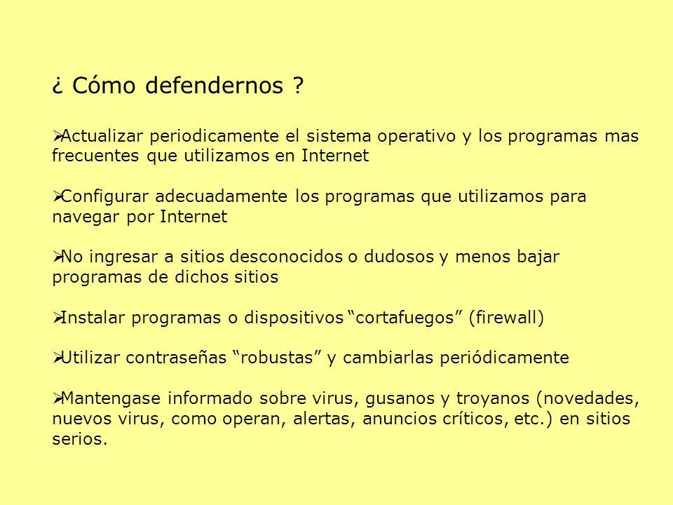 ¿ Cómo defendernos Actualizar periodicamente el sistema operativo y los programas mas frecuentes que utilizamos en Internet.