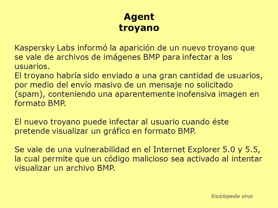 Agent troyano. Kaspersky Labs informó la aparición de un nuevo troyano que se vale de archivos de imágenes BMP para infectar a los usuarios.