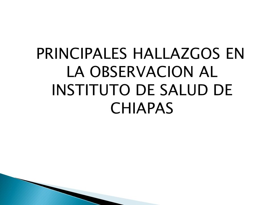 PRINCIPALES HALLAZGOS EN LA OBSERVACION AL INSTITUTO DE SALUD DE CHIAPAS