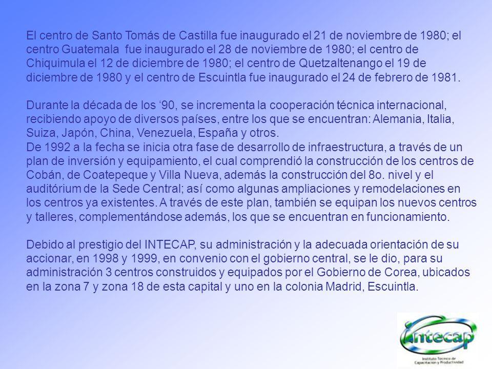 El centro de Santo Tomás de Castilla fue inaugurado el 21 de noviembre de 1980; el centro Guatemala fue inaugurado el 28 de noviembre de 1980; el centro de Chiquimula el 12 de diciembre de 1980; el centro de Quetzaltenango el 19 de diciembre de 1980 y el centro de Escuintla fue inaugurado el 24 de febrero de 1981.