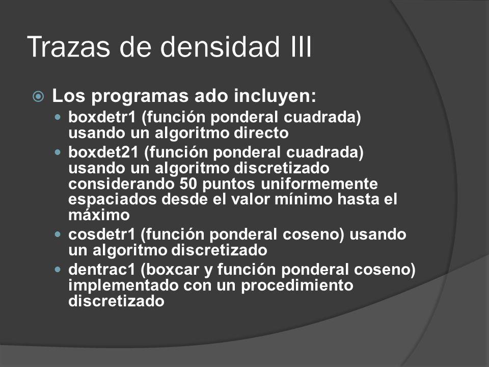Trazas de densidad III Los programas ado incluyen: