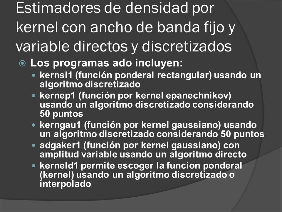 Estimadores de densidad por kernel con ancho de banda fijo y variable directos y discretizados