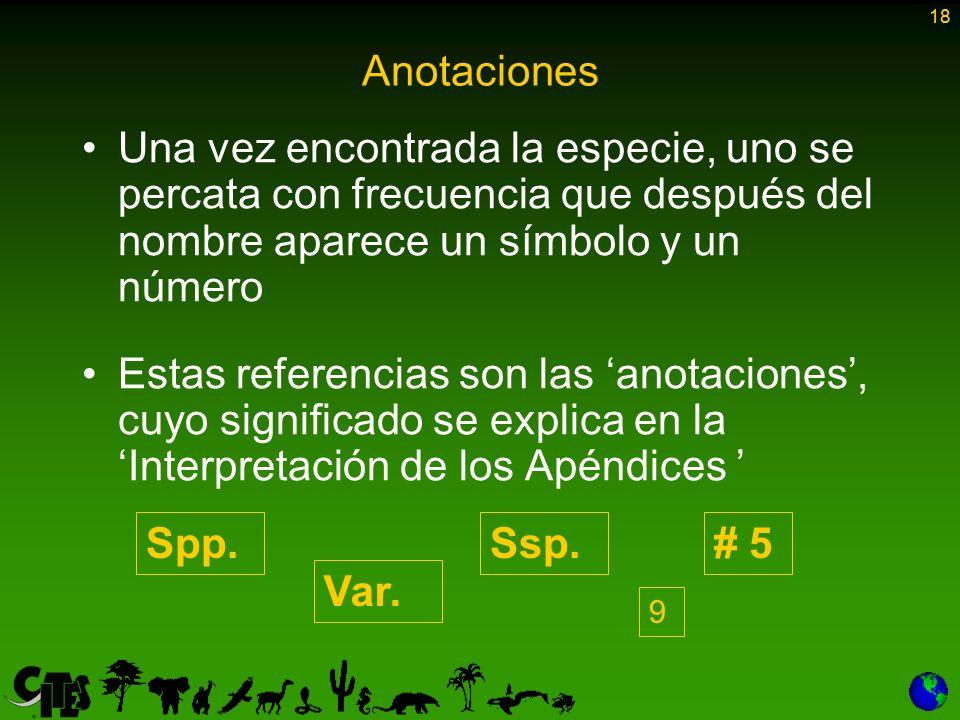 18 Anotaciones. Una vez encontrada la especie, uno se percata con frecuencia que después del nombre aparece un símbolo y un número.