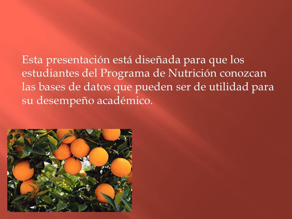 Esta presentación está diseñada para que los estudiantes del Programa de Nutrición conozcan las bases de datos que pueden ser de utilidad para su desempeño académico.