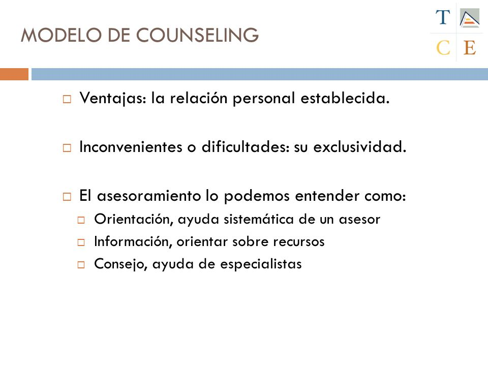 MODELO DE COUNSELING Ventajas: la relación personal establecida.