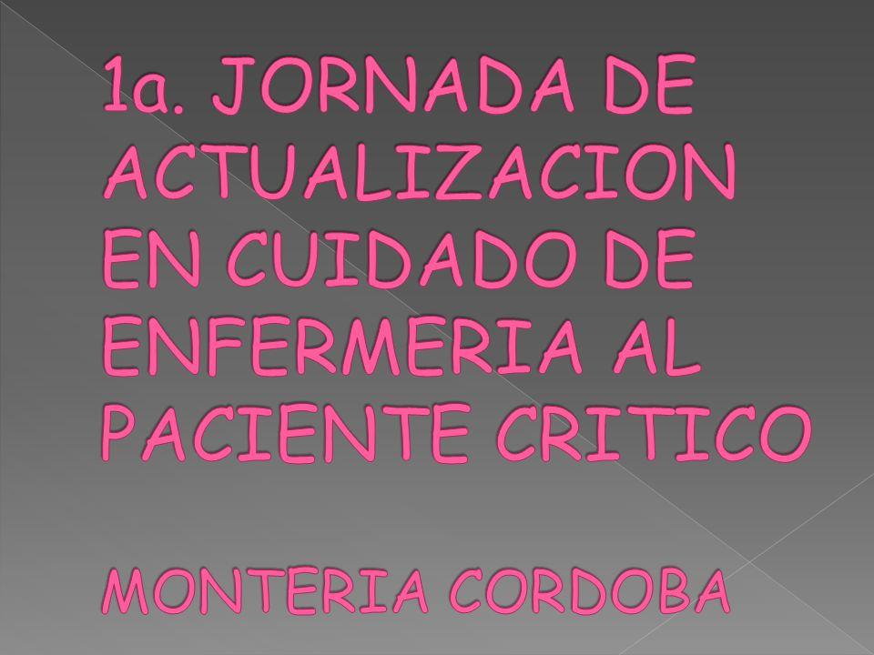 1a. JORNADA DE ACTUALIZACION EN CUIDADO DE ENFERMERIA AL PACIENTE CRITICO MONTERIA CORDOBA
