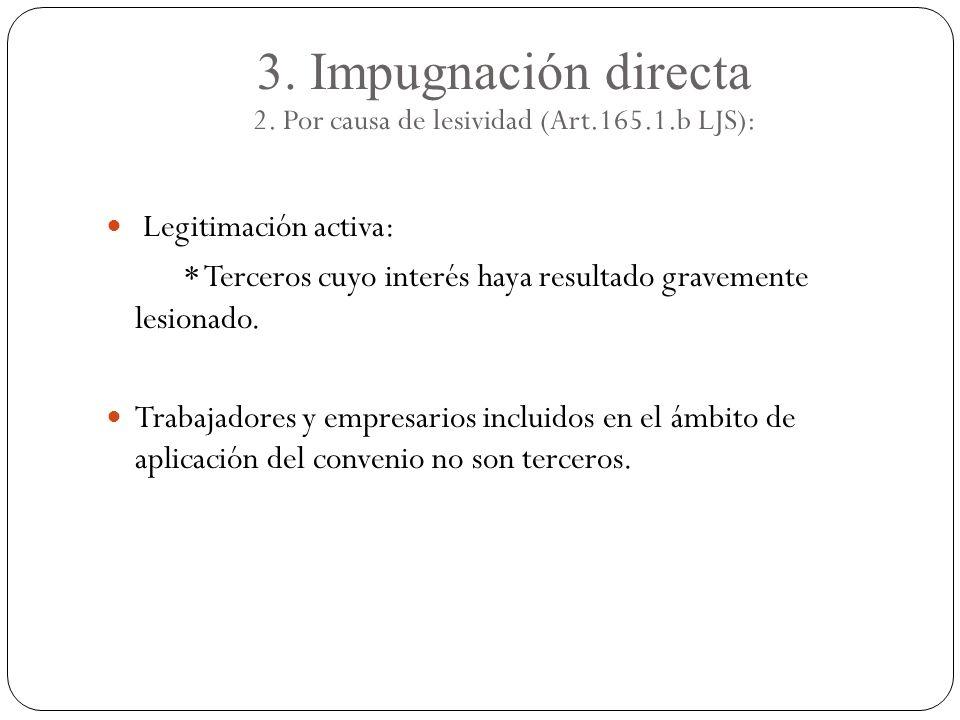 3. Impugnación directa 2. Por causa de lesividad (Art.165.1.b LJS):