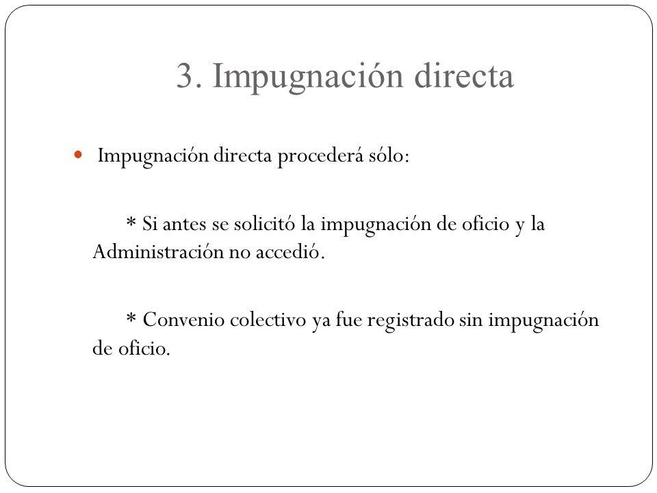 3. Impugnación directa Impugnación directa procederá sólo: