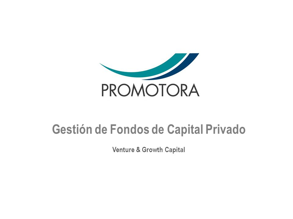 Gestión de Fondos de Capital Privado Venture & Growth Capital