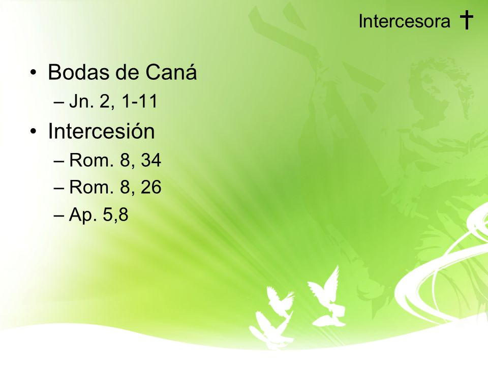 Bodas de Caná Intercesión Intercesora Jn. 2, 1-11 Rom. 8, 34