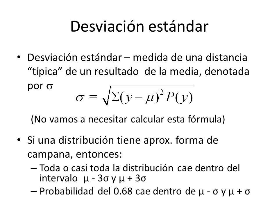 Desviación estándar Desviación estándar – medida de una distancia típica de un resultado de la media, denotada por 