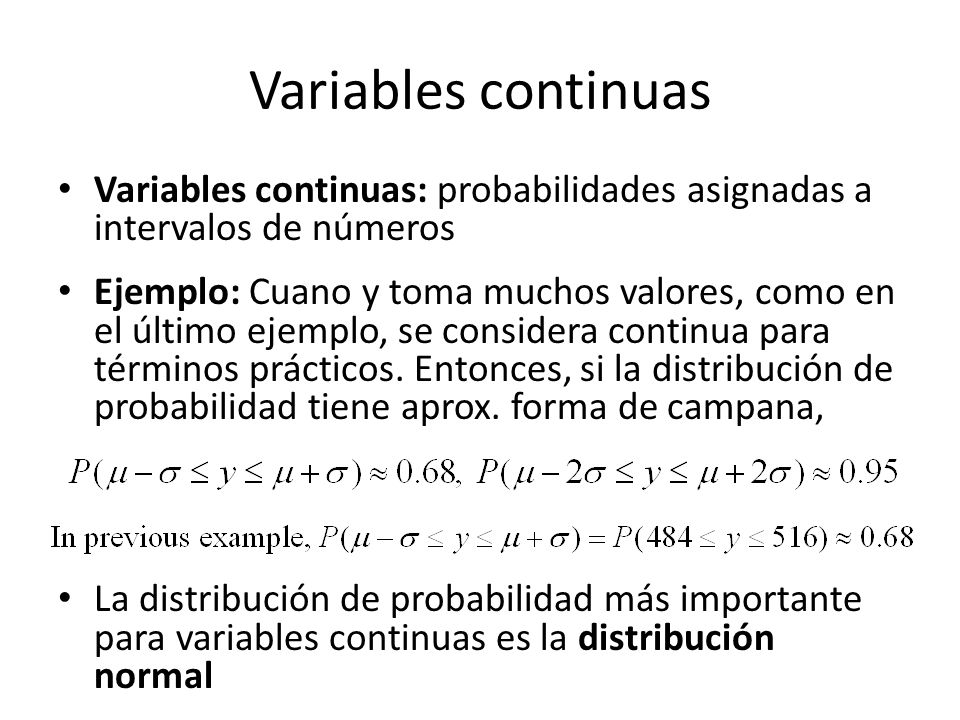 Variables continuas Variables continuas: probabilidades asignadas a intervalos de números.