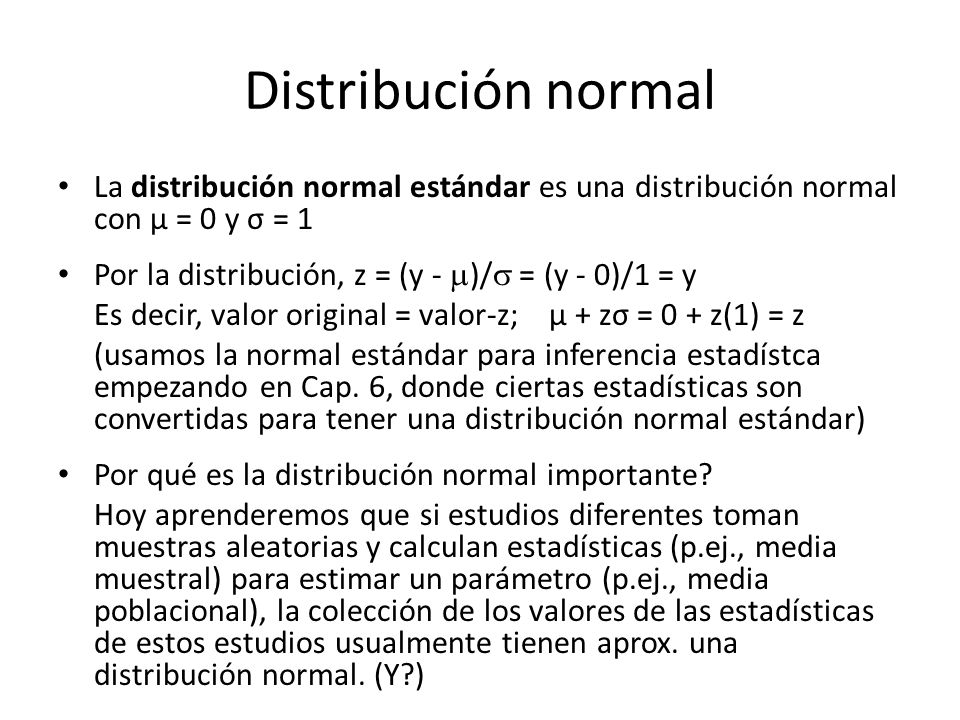 Distribución normal La distribución normal estándar es una distribución normal con µ = 0 y σ = 1.