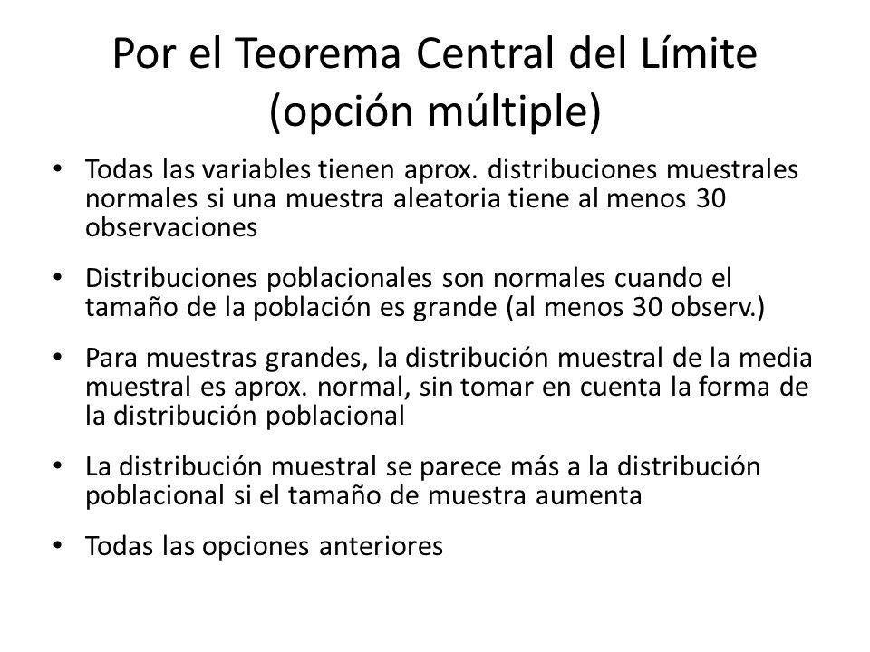Por el Teorema Central del Límite (opción múltiple)