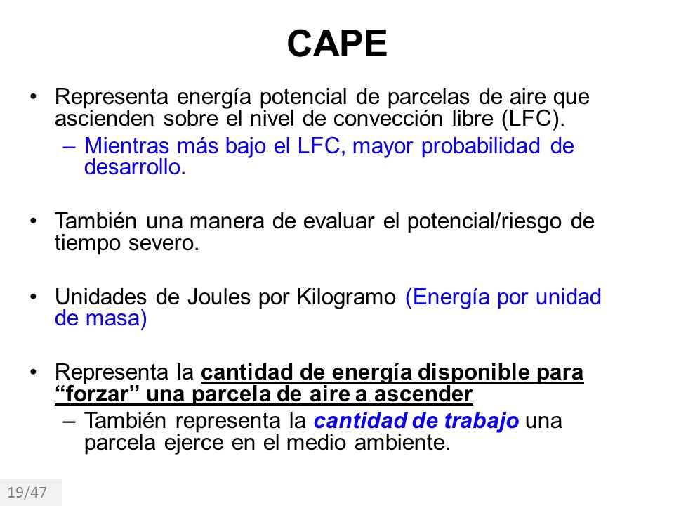 CAPE Representa energía potencial de parcelas de aire que ascienden sobre el nivel de convección libre (LFC).