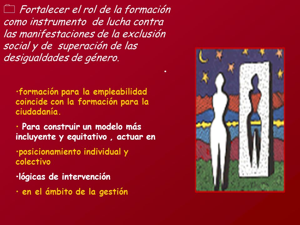 Fortalecer el rol de la formación como instrumento de lucha contra las manifestaciones de la exclusión social y de superación de las desigualdades de género.