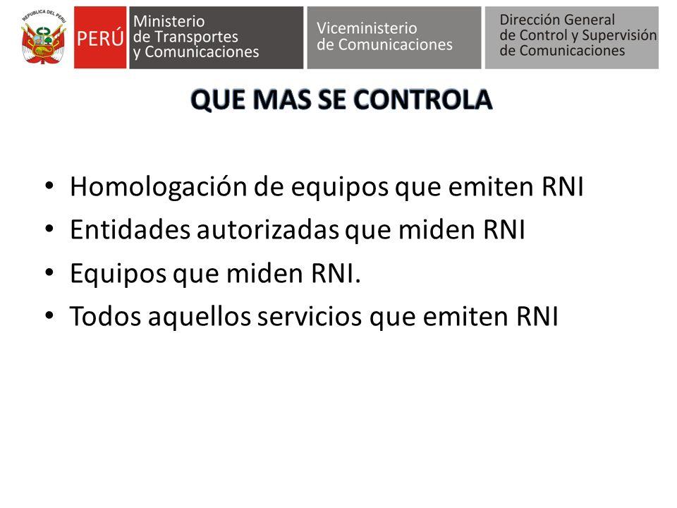 QUE MAS SE CONTROLA Homologación de equipos que emiten RNI. Entidades autorizadas que miden RNI. Equipos que miden RNI.