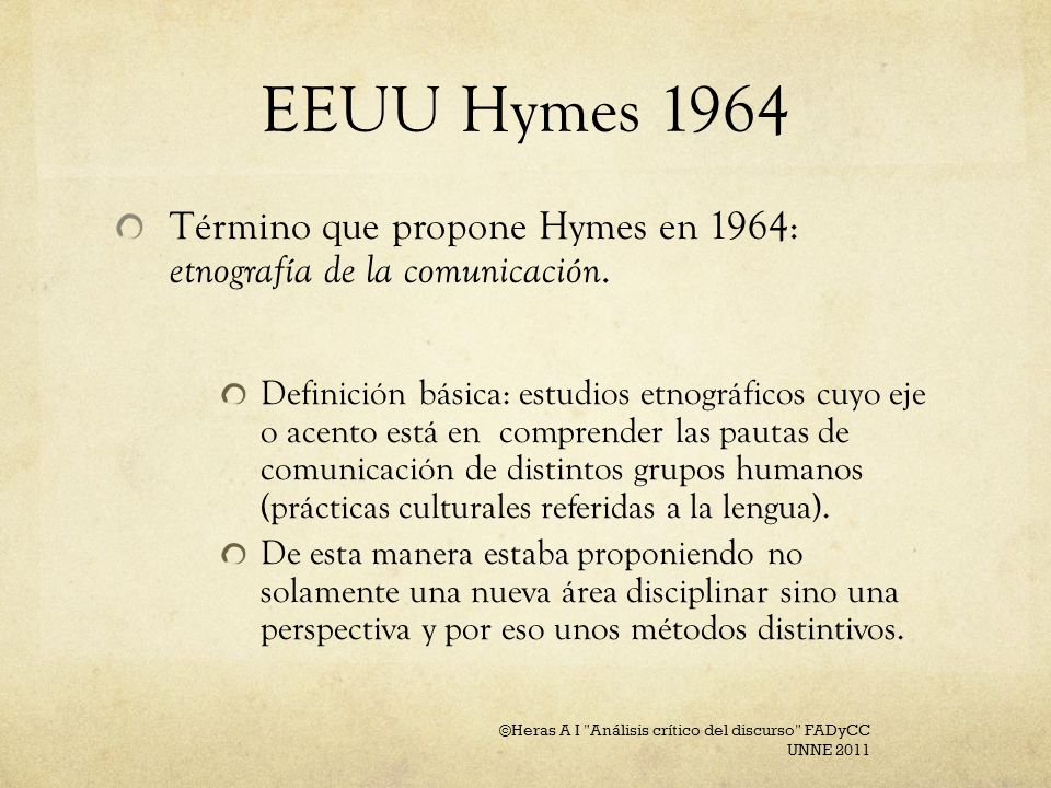EEUU Hymes 1964 Término que propone Hymes en 1964: etnografía de la comunicación.