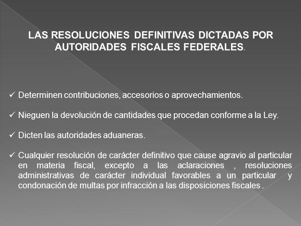 LAS RESOLUCIONES DEFINITIVAS DICTADAS POR AUTORIDADES FISCALES FEDERALES.