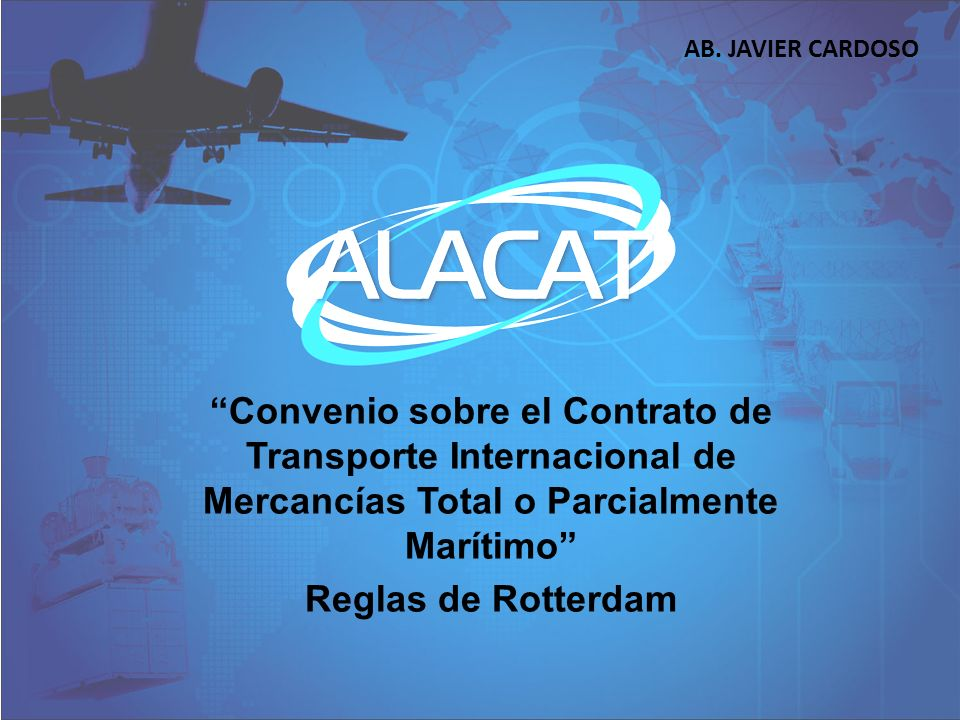 AB. JAVIER CARDOSO Convenio sobre el Contrato de Transporte Internacional de Mercancías Total o Parcialmente Marítimo