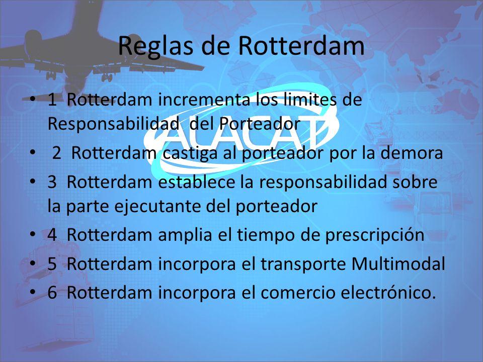Reglas de Rotterdam 1 Rotterdam incrementa los limites de Responsabilidad del Porteador. 2 Rotterdam castiga al porteador por la demora.