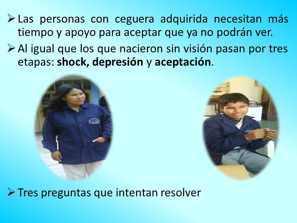 Las personas con ceguera adquirida necesitan más tiempo y apoyo para aceptar que ya no podrán ver.