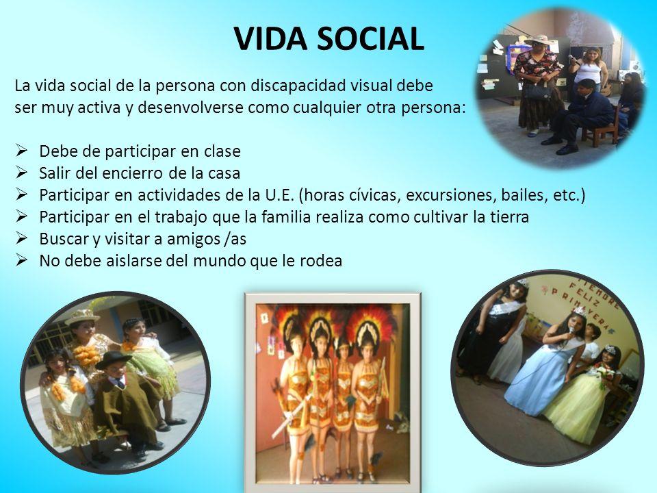 VIDA SOCIAL La vida social de la persona con discapacidad visual debe