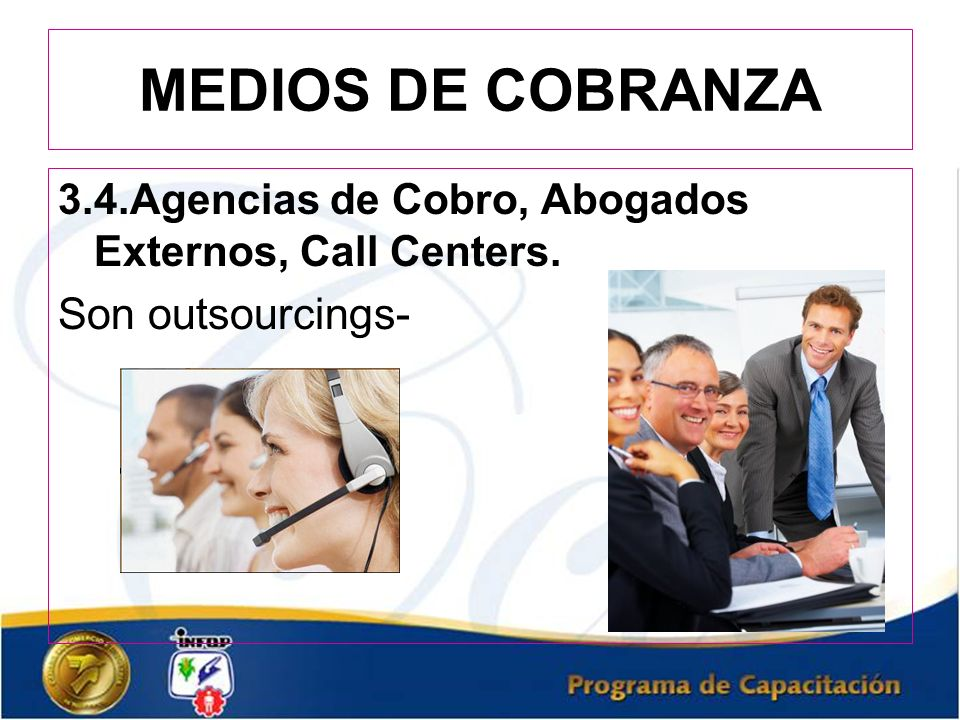 MEDIOS DE COBRANZA Son outsourcings-