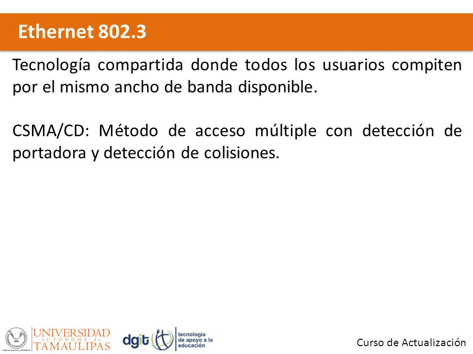 Ethernet 802.3 Tecnología compartida donde todos los usuarios compiten por el mismo ancho de banda disponible.