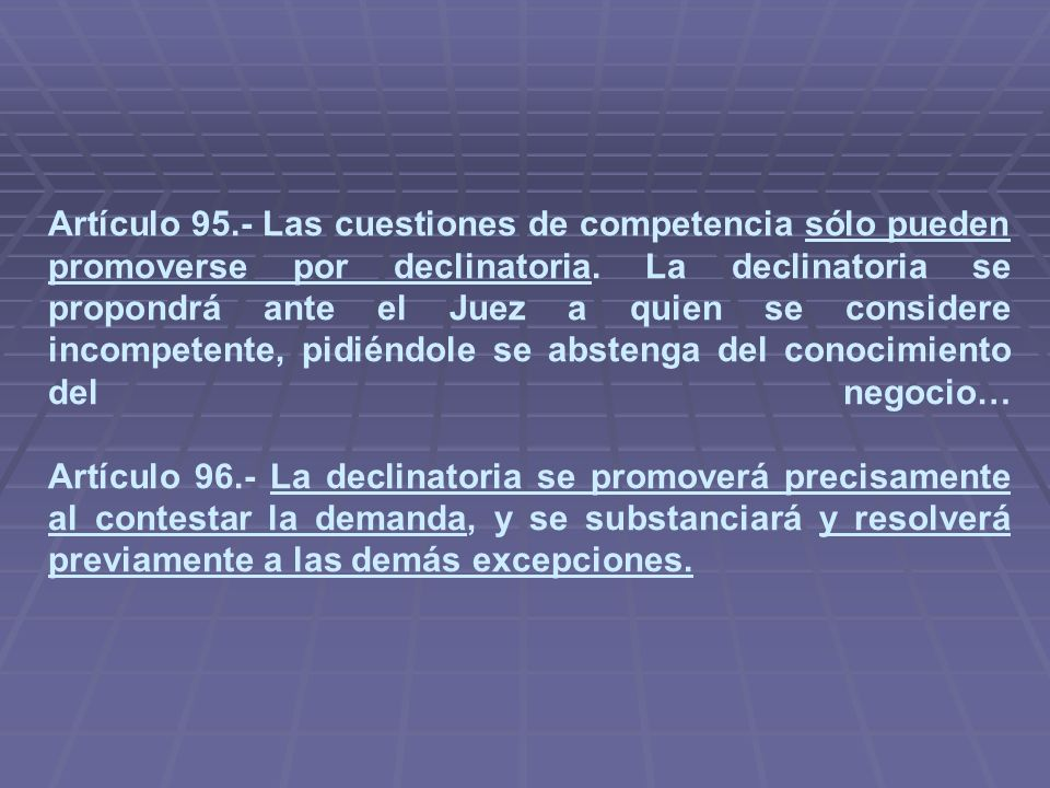 Artículo 95.- Las cuestiones de competencia sólo pueden promoverse por declinatoria.
