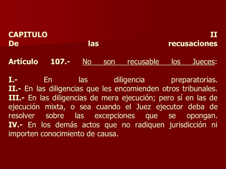 CAPITULO II De las recusaciones Artículo 107